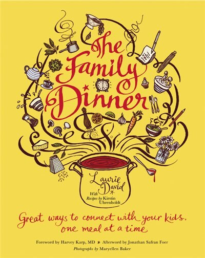 The Family Dinner: Great Ways To Connect With Your Kids, One Meal At A Time by Laurie David