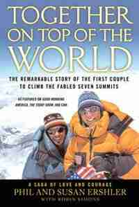 Together On Top Of The World: The Remarkable Story Of The First Couple To Climb The Fabled Seven Summits by Phil And Susan Ershler