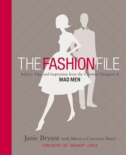 Book The Fashion File: Advice, Tips, And Inspiration From The Costume Designer Of Mad Men by Janie Bryant