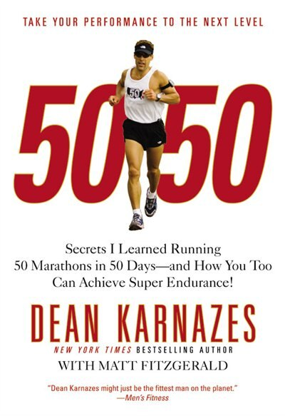 50/50: Secrets I Learned Running 50 Marathons In 50 Days -- And How You Too Can Achieve Super Endurance! by Dean Karnazes