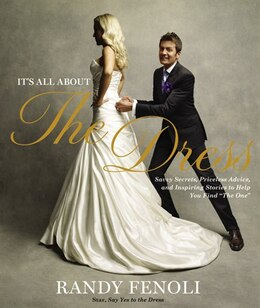 Book It's All About The Dress: Savvy Secrets, Priceless Advice, and Inspiring Stories to Help you Find… by Randy Fenoli