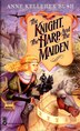 The Knight, the Harp, and the Maiden by Anne Kelleher Bush