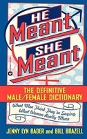 He Meant, She Meant: The Definitive Male, Female Dictionary by Jenny Lyn Bader