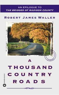 A Thousand Country Roads: An Epilogue To The Bridges Of Madison Country
