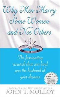 Why Men Marry Some Women and Not Others: The Fascinating Research That Can Land You the Husband of Your Dreams by John T. Molloy