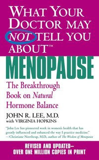 What Your Doctor May Not Tell You About Menopause (TM): The Breakthrough Book on Natural Hormone…