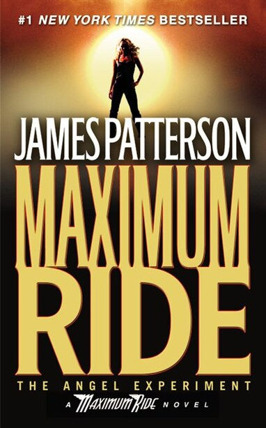 The Angel Experiment: A Maximum Ride Novel by James Patterson
