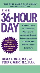 The 36-hour Day: A Family Guide to Caring for Persons with Alzheimer Disease, Related Dementing…