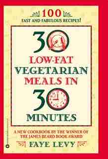 30 Low-Fat Vegetarian Meals in 30 Minutes by Faye Levy