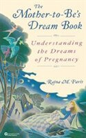 The Mother-to-be's Dream Book: Understanding the Dreams of Pregnancy