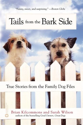 Tails from the Barkside: True Stories From The Family Dog Files by Brian Kilcommons