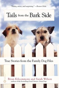 Tails from the Barkside: True Stories From The Family Dog Files