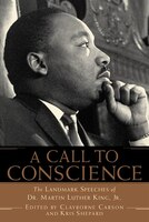 A Call To Conscience: The Landmark Speeches of Dr. Martin Luther King, Jr.