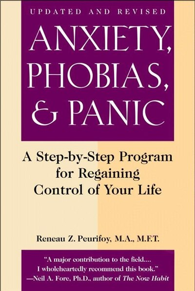 Anxiety, Phobias, and Panic: A Step-by-Step Program for Regaining Control of Your Life by Reneau Z. Peurifoy