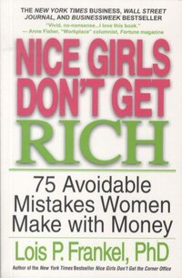Nice Girls Don't Get Rich: 75 Avoidable Mistakes Women Make with Money