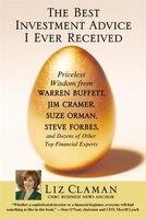 The Best Investment Advice I Ever Received: Priceless Wisdom from Warren Buffett, Jim Cramer, Suze…