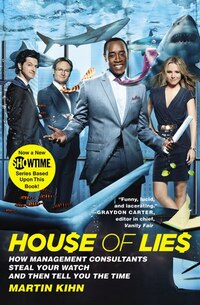House of Lies: How Management Consultants Steal Your Watch and Then Tell You the Time