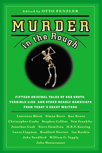 Murder In The Rough: Original Tales Of Bad Shots, Terrible Lies, And Other Deadly Handicaps From Today's Great Writers