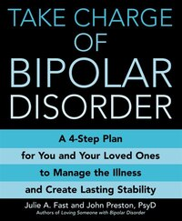 Take Charge of Bipolar Disorder: A 4-Step Plan for You and Your Loved Ones to Manage the Illness…