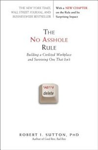 Book The No Asshole Rule: Building A Civilized Workplace And Surviving One That Isn't by Robert I. Sutton
