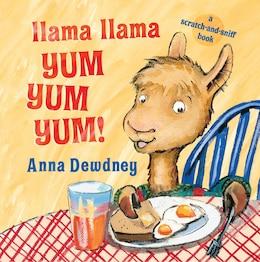 Book Llama Llama Yum Yum Yum!: A Scratch-and-sniff Book by Anna Dewdney