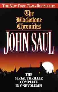 The Blackstone Chronicles: The Serial Thriller Complete In One Volume by John Saul