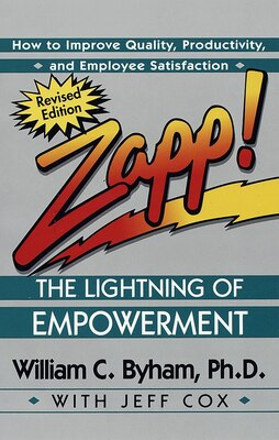 Book Zapp! The Lightning Of Empowerment: How To Improve Quality, Productivity, And Employee Satisfaction by William Byham
