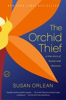 The Orchid Thief: A True Story of Beauty and Obsession