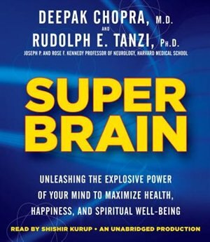 Super Brain: Unleashing The Explosive Power Of Your Mind To Maximize Health, Happiness, And Spiritual Well-being by Rudolph E. Tanzi
