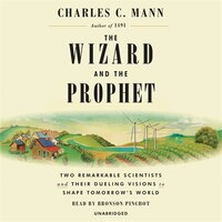 The Wizard And The Prophet: Two Remarkable Scientists And Their Dueling Visions To Shape Tomorrow's…