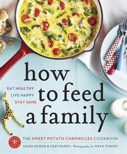 Book How To Feed A Family: The Sweet Potato Chronicles Cookbook by Laura Keogh