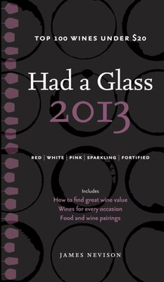 Book Had A Glass 2013: Top 100 Wines Under $20 by James Nevison