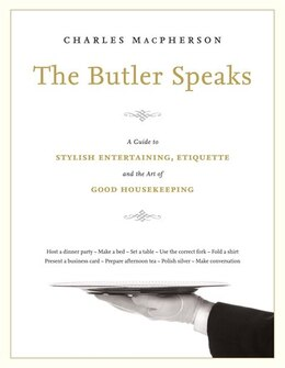 Book The Butler Speaks: A Return To Proper Etiquette, Stylish Entertaining, And The Art Of Good… by Charles Macpherson