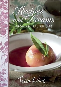 Book Recipes And Dreams From An Italian Life by Kiros, Tessa