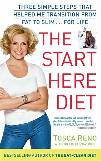The Start Here Diet: Three Simple Steps That Helped Me Transition From Fat To Slim . . . For Life by Tosca Reno