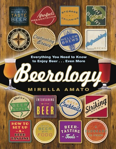 Beerology: Everything You Need To Know To Enjoy Beer...even More by Mirella Amato
