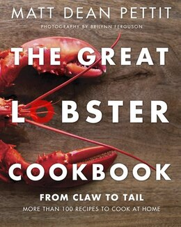 Book The Great Lobster Cookbook: More Than 100 Recipes To Cook At Home by Matt Dean Pettit