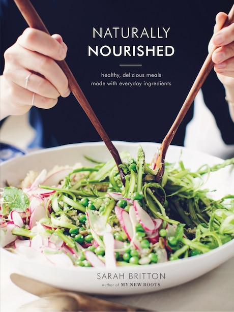 Naturally Nourished: Healthy, Delicious Meals Made With Everyday Ingredients by Sarah Britton