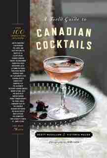 A Field Guide To Canadian Cocktails by Victoria Walsh