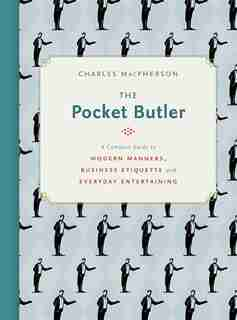 The Pocket Butler: A Compact Guide To Modern Manners, Business Etiquette And Everyday Entertaining by Charles Macpherson