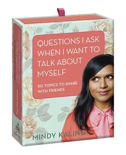 Book Questions I Ask When I Want To Talk About Myself: 50 Topics To Share With Friends by Mindy Kaling
