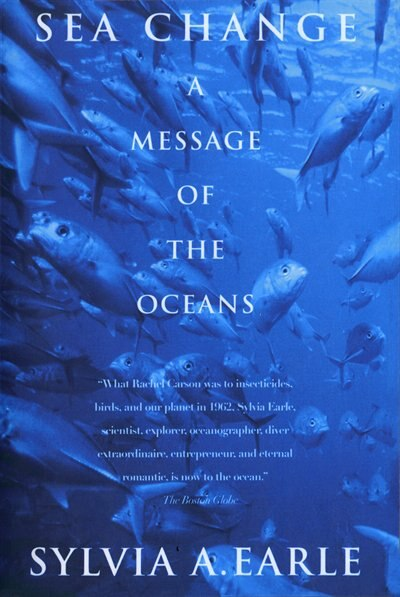 Sea Change: A Message Of The Oceans by Sylvia A. Earle
