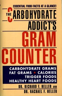 The Carbohydrate Addict's Gram Counter: Essential Food Facts At A Glance
