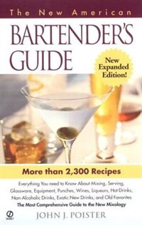 The New American Bartender's Guide: Third Edition by John J. J. Poister