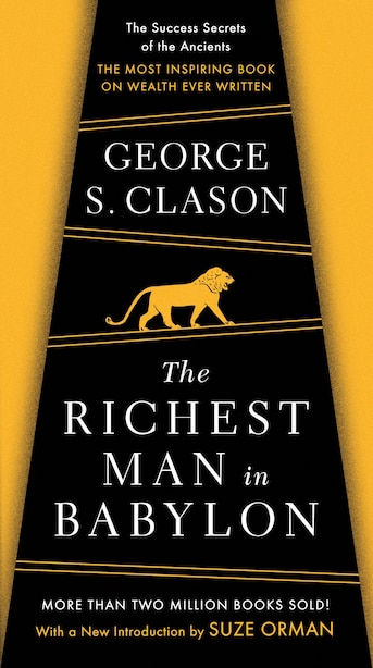 The Richest Man In Babylon: The Success Secrets Of The Ancients--the Most Inspiring Book On Wealth Ever Written by George S. Clason