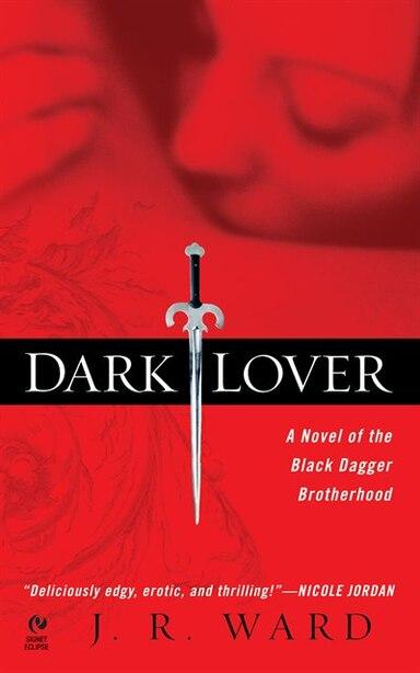 Dark Lover: A Novel Of The Black Dagger Brotherhood by J.r. Ward