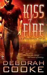 Kiss Of Fire: A Dragonfire Novel by Deborah Cooke