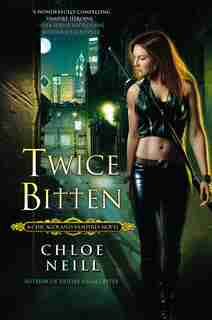 Twice Bitten: A Chicagoland Vampires Novel by Chloe Neill