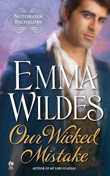 Our Wicked Mistake: Notorious Bachelors by Emma Wildes
