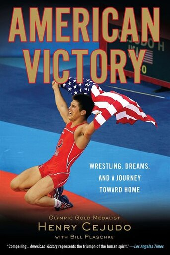 American Victory: Wrestling, Dreams And A Journey Toward Home by Henry Cejudo
